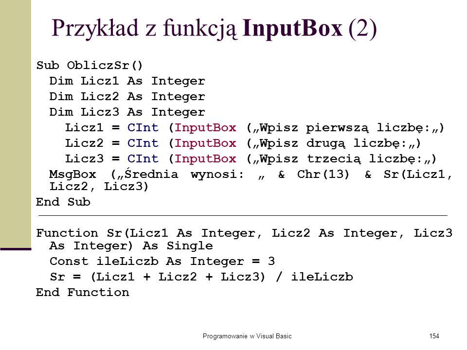 Programowanie w Visual Basic154 Przykład z funkcją InputBox (2) Sub ObliczSr() Dim Licz1 As Integer Dim Licz2 As Integer Dim Licz3 As Integer Licz1 =