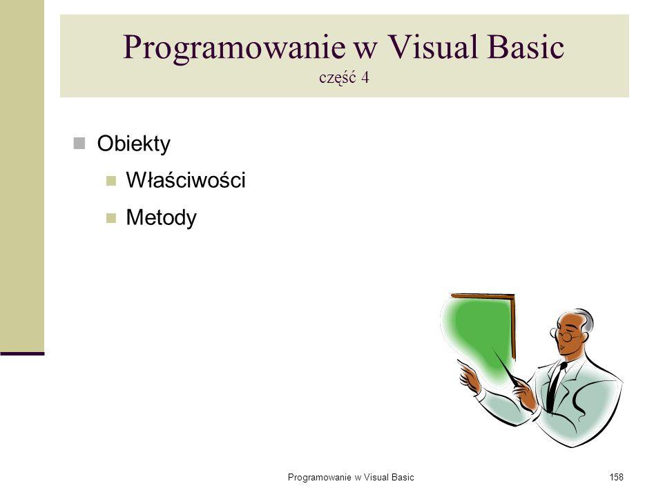 Programowanie w Visual Basic158 Programowanie w Visual Basic część 4 Obiekty Właściwości Metody