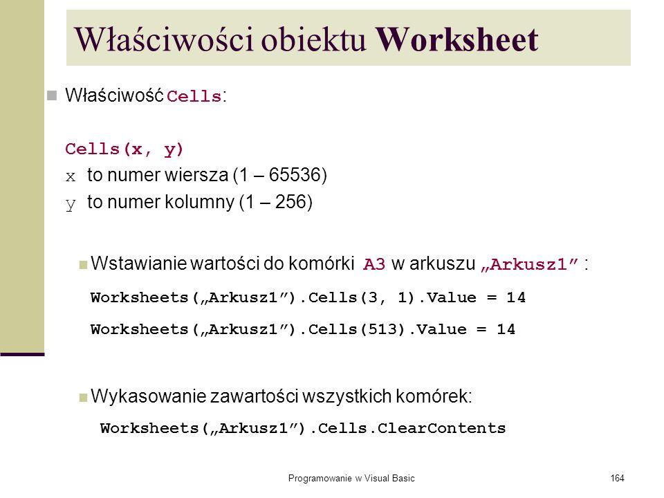Programowanie w Visual Basic164 Właściwości obiektu Worksheet Właściwość Cells : Cells(x, y) x to numer wiersza (1 – 65536) y to numer kolumny (1 – 25