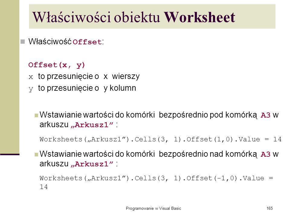 Programowanie w Visual Basic165 Właściwości obiektu Worksheet Właściwość Offset : Offset(x, y) x to przesunięcie o x wierszy y to przesunięcie o y kol