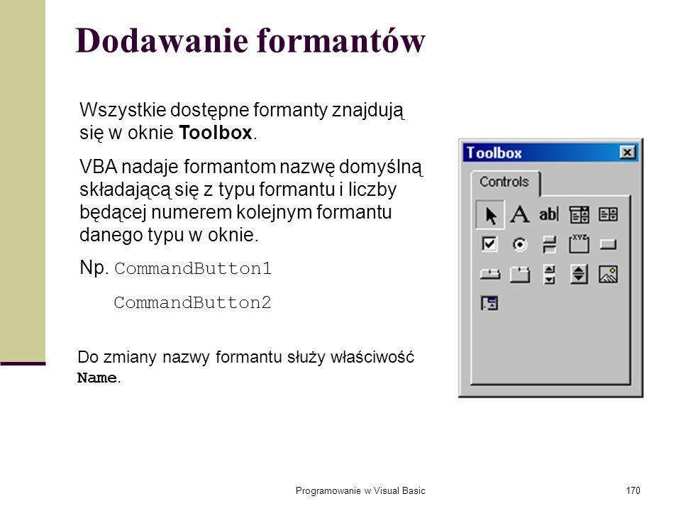 Programowanie w Visual Basic170 Dodawanie formantów Wszystkie dostępne formanty znajdują się w oknie Toolbox. VBA nadaje formantom nazwę domyślną skła