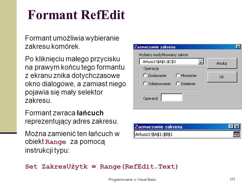 Programowanie w Visual Basic177 Formant RefEdit Formant umożliwia wybieranie zakresu komórek. Po kliknięciu małego przycisku na prawym końcu tego form