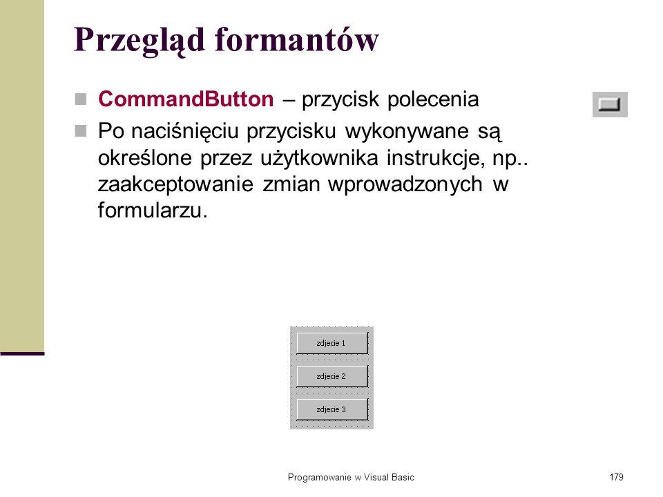 Programowanie w Visual Basic179 Przegląd formantów CommandButton – przycisk polecenia Po naciśnięciu przycisku wykonywane są określone przez użytkowni