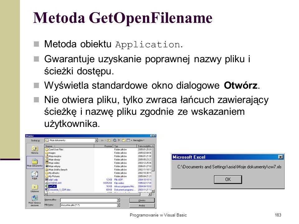 Programowanie w Visual Basic183 Metoda GetOpenFilename Metoda obiektu Application. Gwarantuje uzyskanie poprawnej nazwy pliku i ścieżki dostępu. Wyświ