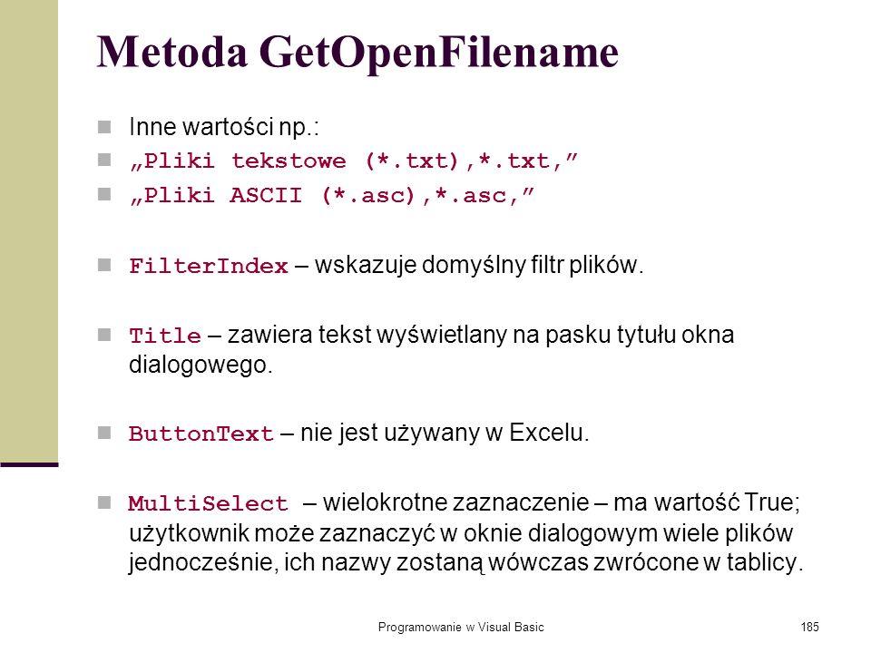 Programowanie w Visual Basic185 Metoda GetOpenFilename Inne wartości np.: Pliki tekstowe (*.txt),*.txt, Pliki ASCII (*.asc),*.asc, FilterIndex – wskaz