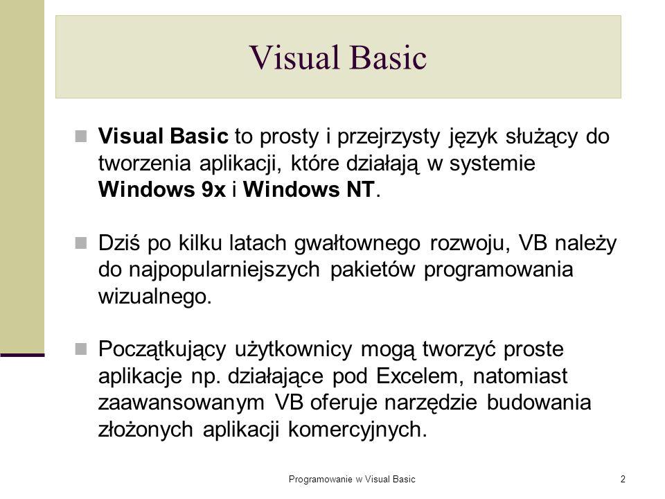 Programowanie w Visual Basic2 Visual Basic Visual Basic to prosty i przejrzysty język służący do tworzenia aplikacji, które działają w systemie Window