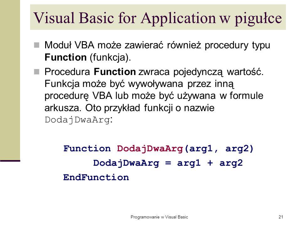 Programowanie w Visual Basic21 Visual Basic for Application w pigułce Moduł VBA może zawierać również procedury typu Function (funkcja). Procedura Fun