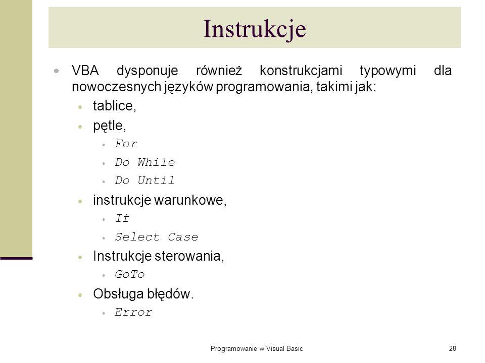 Programowanie w Visual Basic28 Instrukcje VBA dysponuje również konstrukcjami typowymi dla nowoczesnych języków programowania, takimi jak: tablice, pę