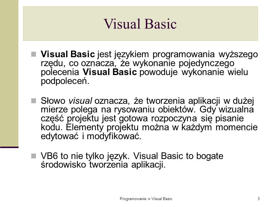 Programowanie w Visual Basic3 Visual Basic jest językiem programowania wyższego rzędu, co oznacza, że wykonanie pojedynczego polecenia Visual Basic po