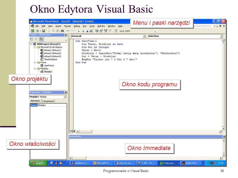 Programowanie w Visual Basic30 Okno Edytora Visual Basic Okno kodu programu Okno Immediate Okno projektu Okno właściwości Menu i paski narzędzi