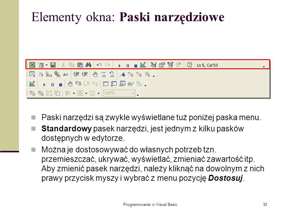 Programowanie w Visual Basic32 Elementy okna: Paski narzędziowe Paski narzędzi są zwykle wyświetlane tuż poniżej paska menu. Standardowy pasek narzędz