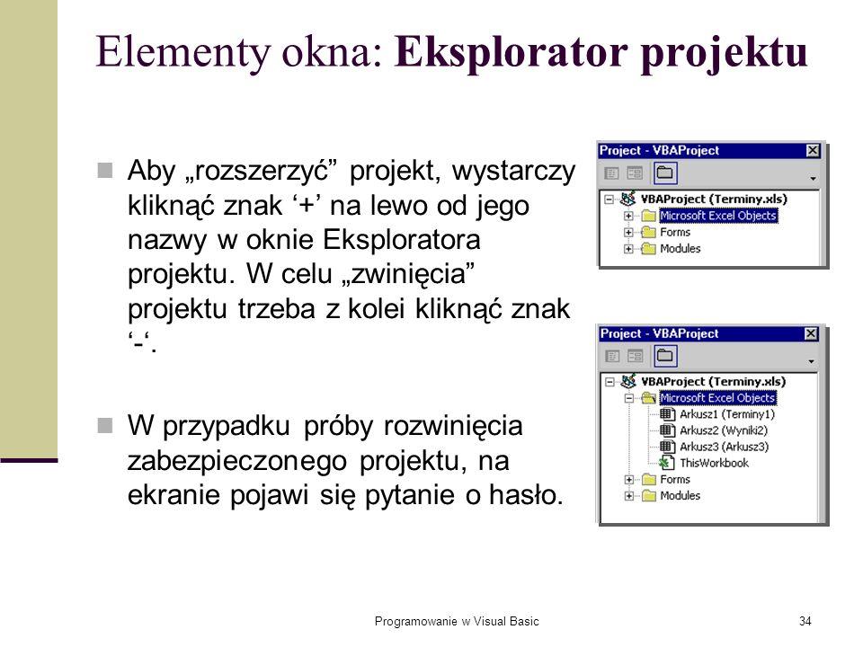 Programowanie w Visual Basic34 Elementy okna: Eksplorator projektu Aby rozszerzyć projekt, wystarczy kliknąć znak + na lewo od jego nazwy w oknie Eksp