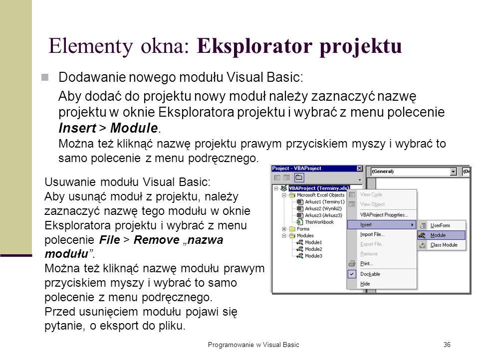 Programowanie w Visual Basic36 Elementy okna: Eksplorator projektu Dodawanie nowego modułu Visual Basic: Aby dodać do projektu nowy moduł należy zazna