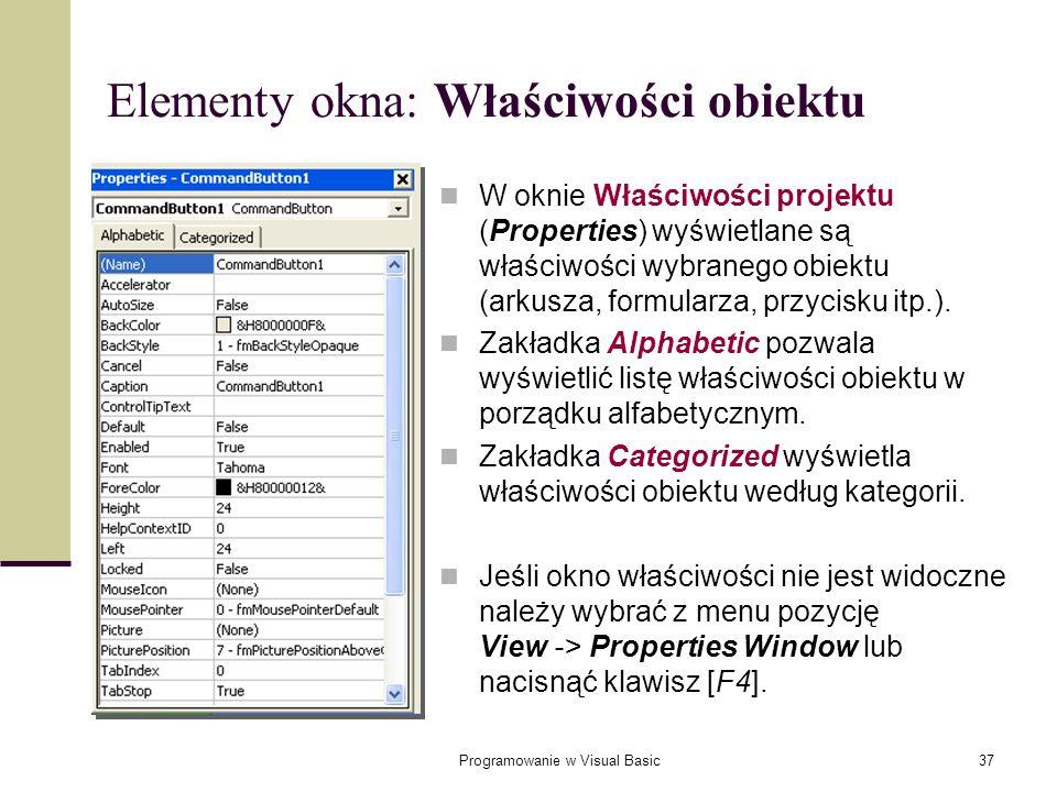 Programowanie w Visual Basic37 Elementy okna: Właściwości obiektu W oknie Właściwości projektu (Properties) wyświetlane są właściwości wybranego obiek