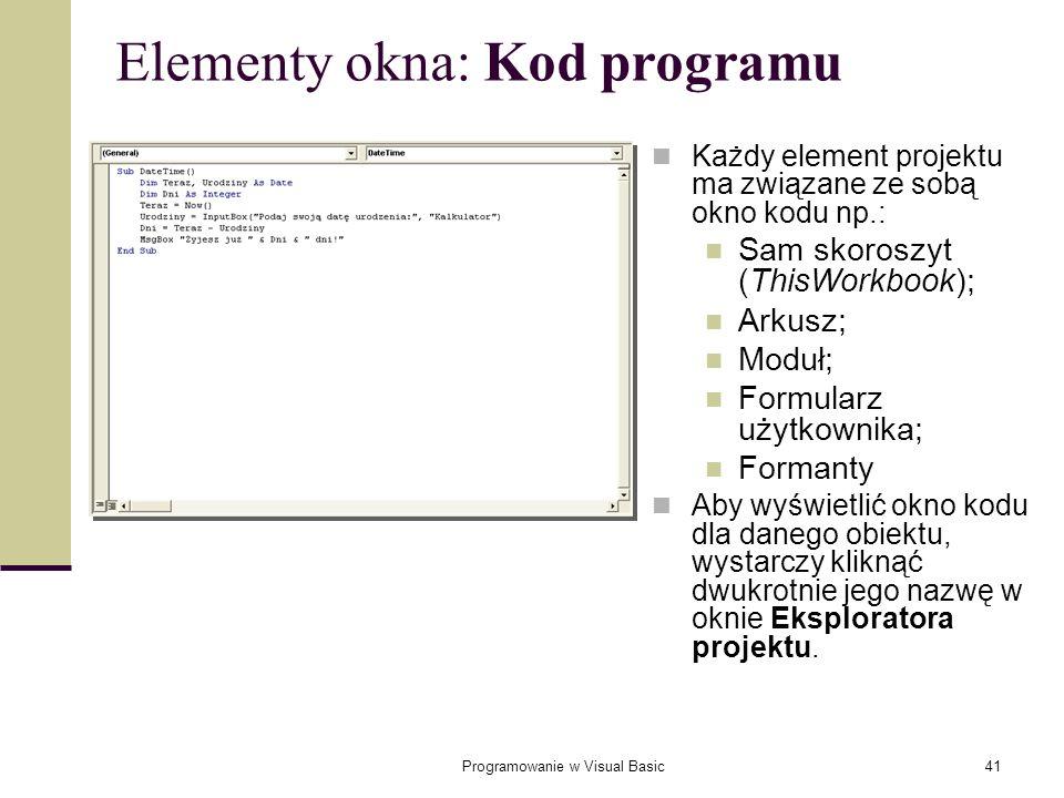 Programowanie w Visual Basic41 Elementy okna: Kod programu Każdy element projektu ma związane ze sobą okno kodu np.: Sam skoroszyt (ThisWorkbook); Ark