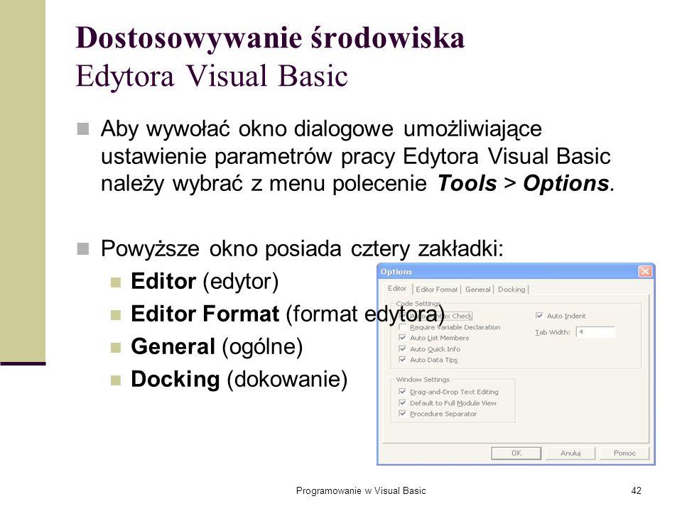 Programowanie w Visual Basic42 Dostosowywanie środowiska Edytora Visual Basic Aby wywołać okno dialogowe umożliwiające ustawienie parametrów pracy Edy