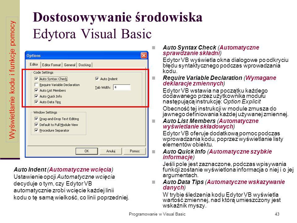 Programowanie w Visual Basic43 Dostosowywanie środowiska Edytora Visual Basic Auto Syntax Check (Automatyczne sprawdzanie składni) Edytor VB wyświetla