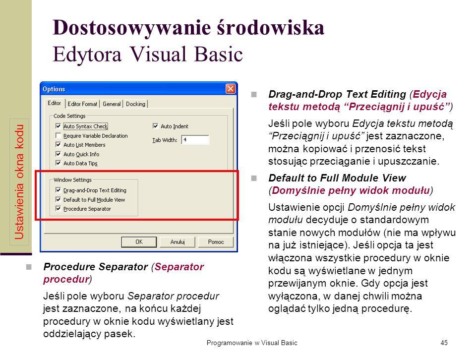 Programowanie w Visual Basic45 Dostosowywanie środowiska Edytora Visual Basic Drag-and-Drop Text Editing (Edycja tekstu metodą Przeciągnij i upuść) Je
