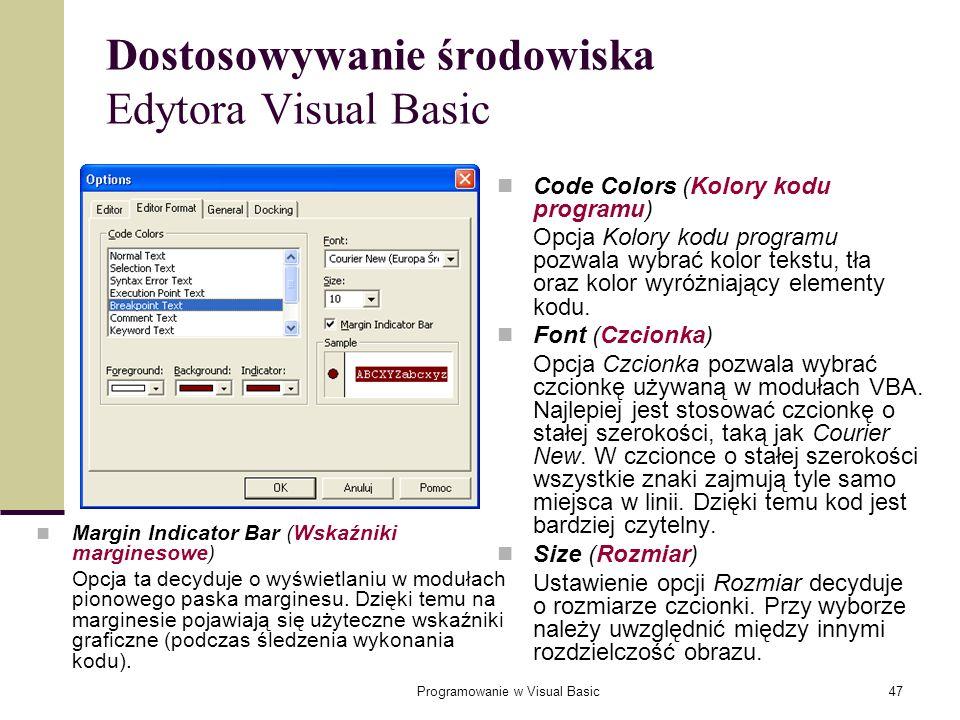 Programowanie w Visual Basic47 Dostosowywanie środowiska Edytora Visual Basic Code Colors (Kolory kodu programu) Opcja Kolory kodu programu pozwala wy