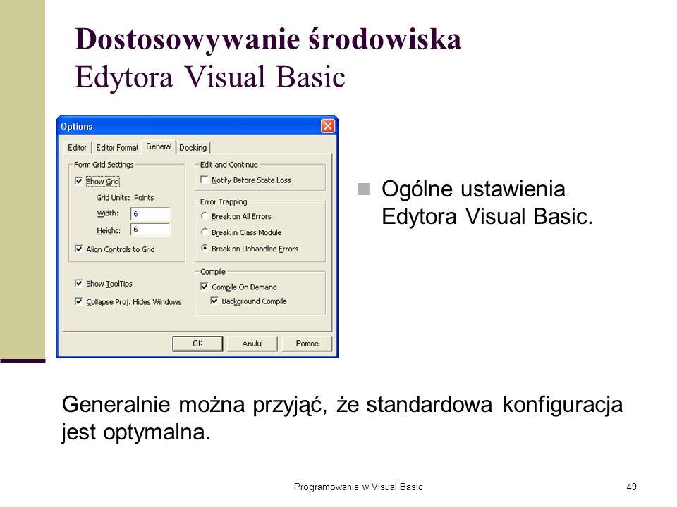 Programowanie w Visual Basic49 Dostosowywanie środowiska Edytora Visual Basic Ogólne ustawienia Edytora Visual Basic. Generalnie można przyjąć, że sta
