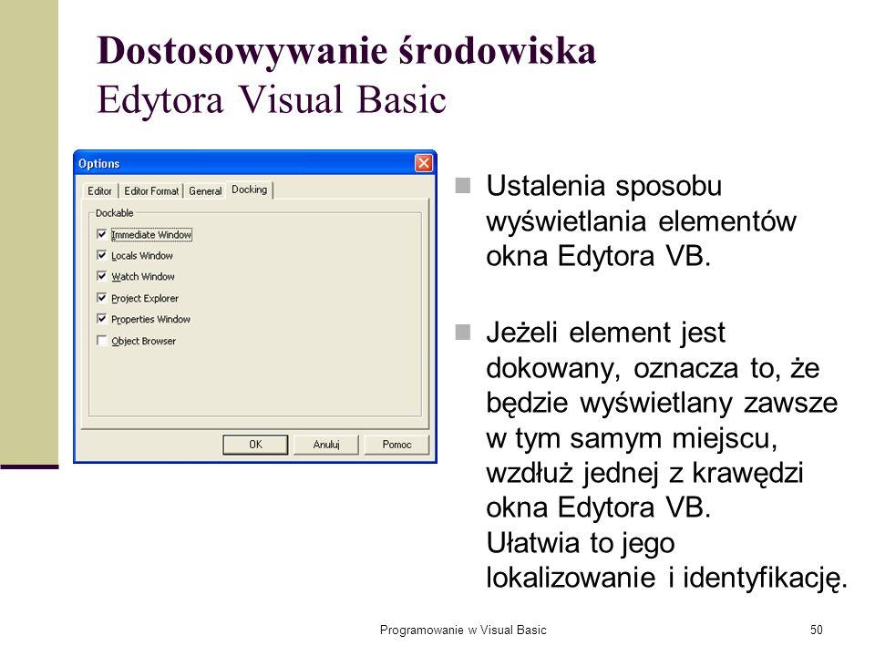 Programowanie w Visual Basic50 Dostosowywanie środowiska Edytora Visual Basic Ustalenia sposobu wyświetlania elementów okna Edytora VB. Jeżeli element