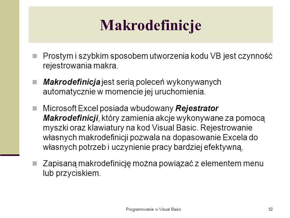 Programowanie w Visual Basic52 Makrodefinicje Prostym i szybkim sposobem utworzenia kodu VB jest czynność rejestrowania makra. Makrodefinicja jest ser
