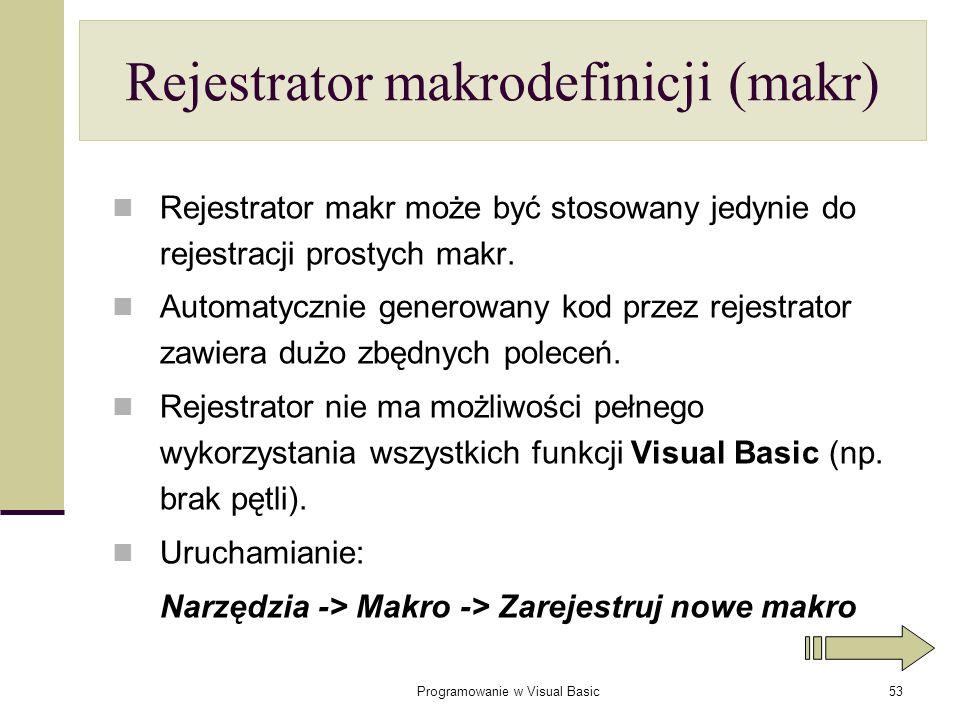 Programowanie w Visual Basic53 Rejestrator makrodefinicji (makr) Rejestrator makr może być stosowany jedynie do rejestracji prostych makr. Automatyczn