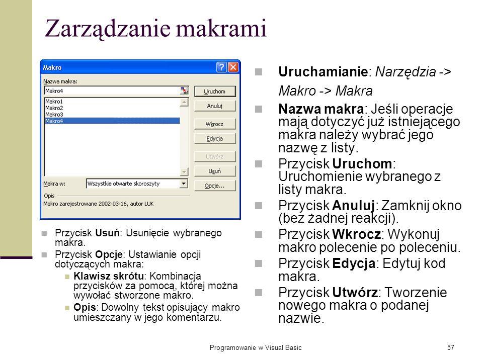 Programowanie w Visual Basic57 Zarządzanie makrami Uruchamianie: Narzędzia -> Makro -> Makra Nazwa makra: Jeśli operacje mają dotyczyć już istniejąceg