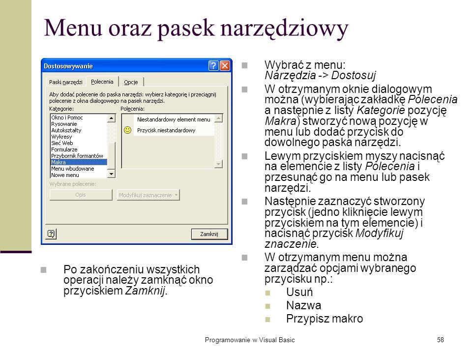 Programowanie w Visual Basic58 Menu oraz pasek narzędziowy Wybrać z menu: Narzędzia -> Dostosuj W otrzymanym oknie dialogowym można (wybierając zakład
