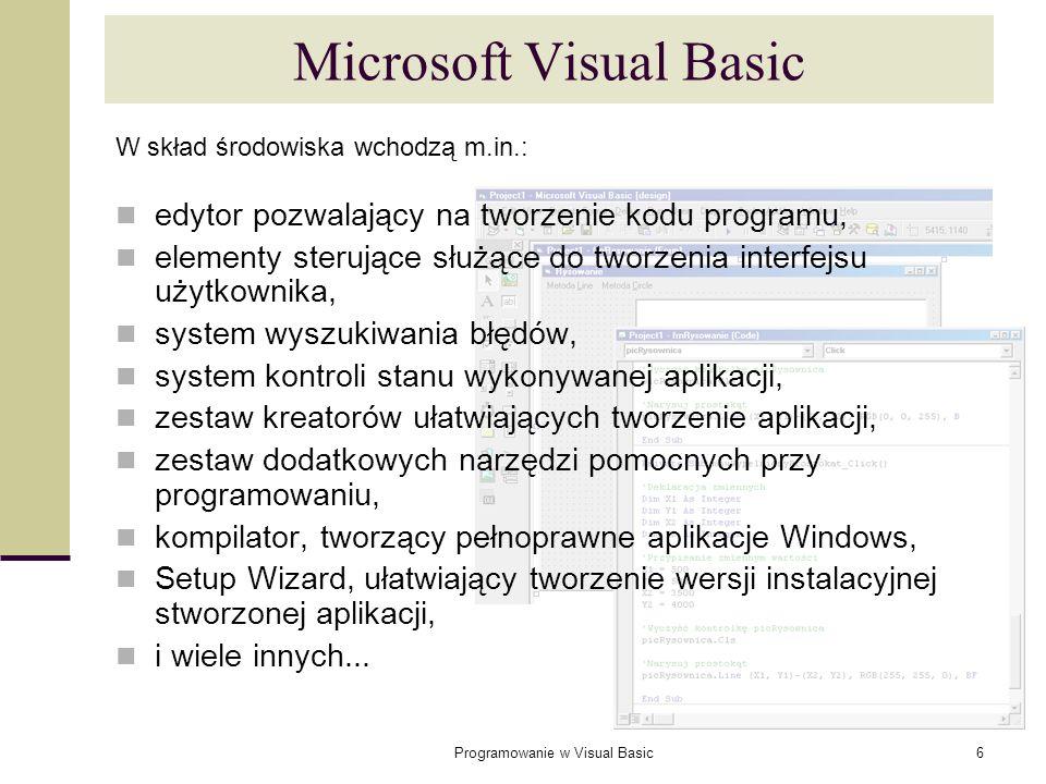 Programowanie w Visual Basic6 Microsoft Visual Basic W skład środowiska wchodzą m.in.: edytor pozwalający na tworzenie kodu programu, elementy sterują