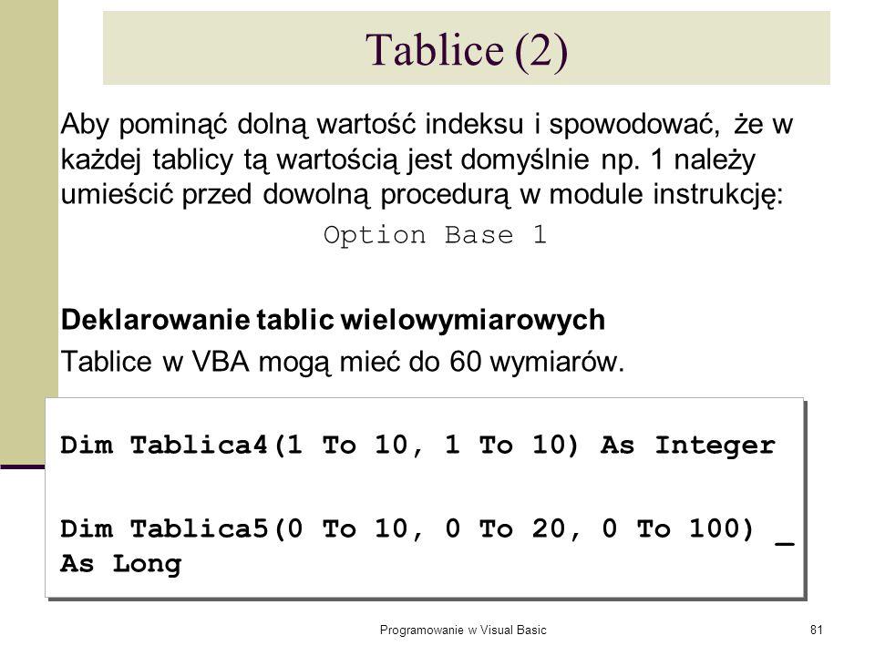 Programowanie w Visual Basic81 Tablice (2) Aby pominąć dolną wartość indeksu i spowodować, że w każdej tablicy tą wartością jest domyślnie np. 1 należ
