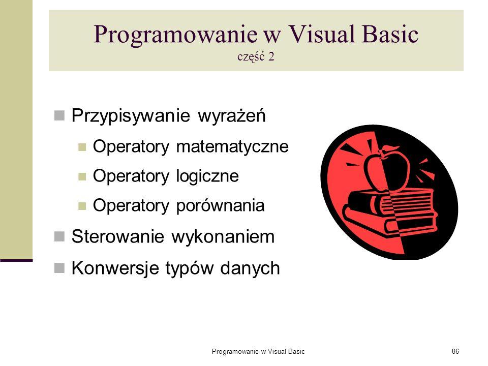 Programowanie w Visual Basic86 Programowanie w Visual Basic część 2 Przypisywanie wyrażeń Operatory matematyczne Operatory logiczne Operatory porównan