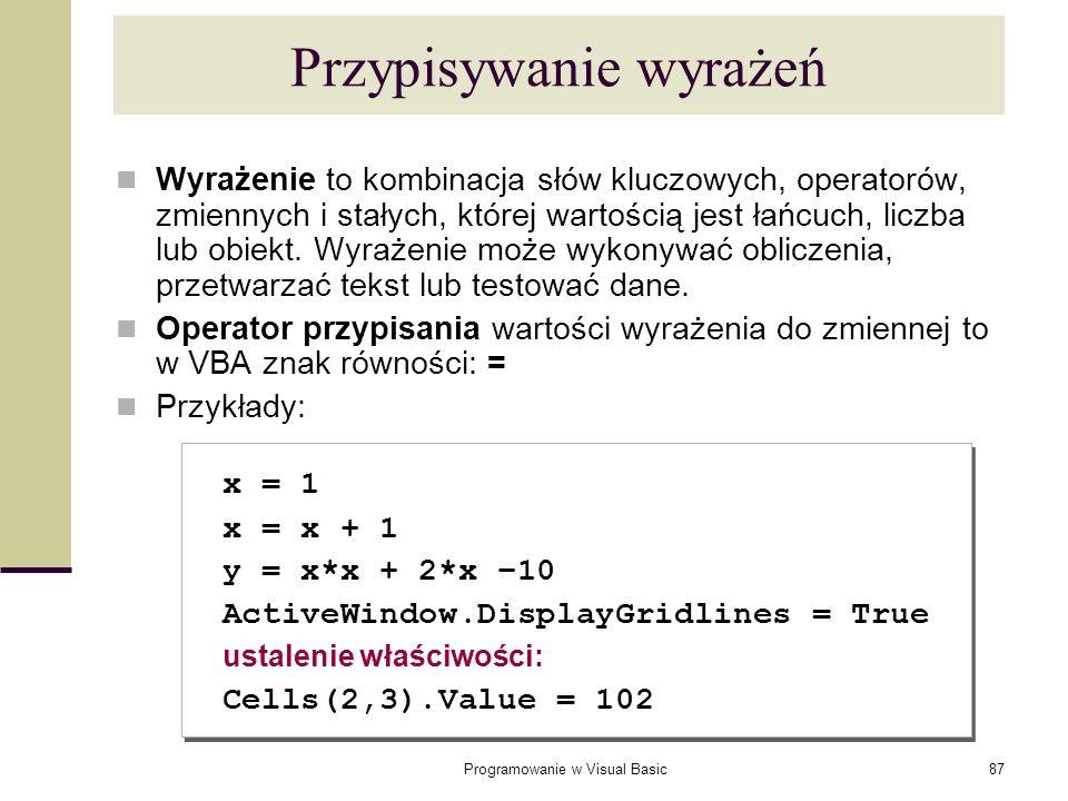 Programowanie w Visual Basic87 Przypisywanie wyrażeń Wyrażenie to kombinacja słów kluczowych, operatorów, zmiennych i stałych, której wartością jest ł