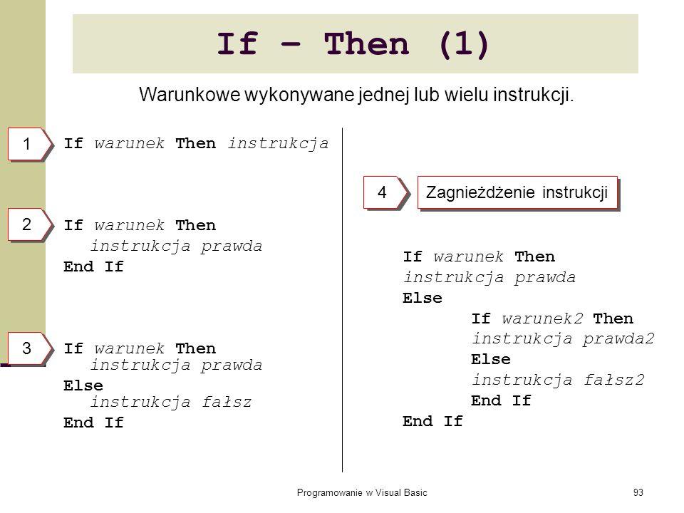 Programowanie w Visual Basic93 If – Then (1) If warunek Then instrukcja If warunek Then instrukcja prawda End If If warunek Then instrukcja prawda Els