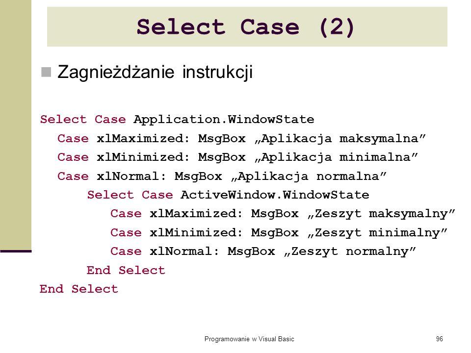 Programowanie w Visual Basic96 Select Case (2) Zagnieżdżanie instrukcji Select Case Application.WindowState Case xlMaximized: MsgBox Aplikacja maksyma
