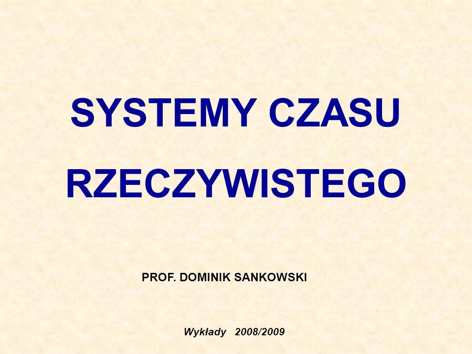 SYSTEMY CZASU RZECZYWISTEGO Wykłady 2008/2009 PROF. DOMINIK SANKOWSKI