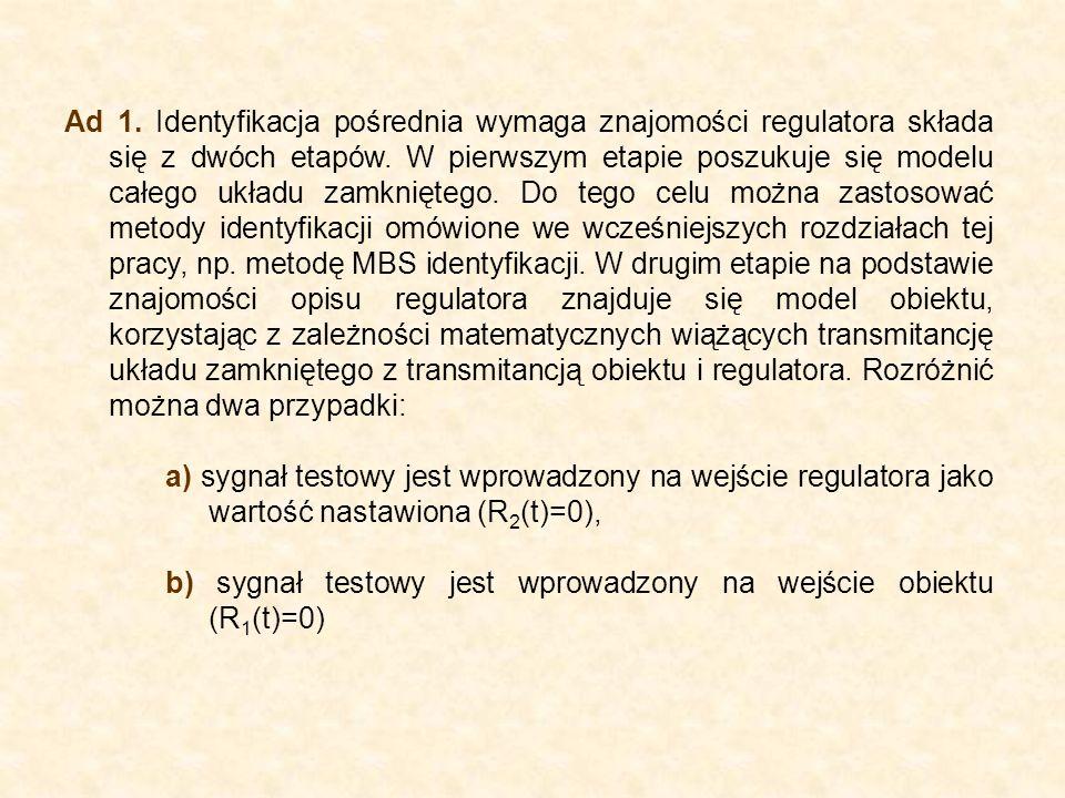 Ad 1. Identyfikacja pośrednia wymaga znajomości regulatora składa się z dwóch etapów. W pierwszym etapie poszukuje się modelu całego układu zamknięteg