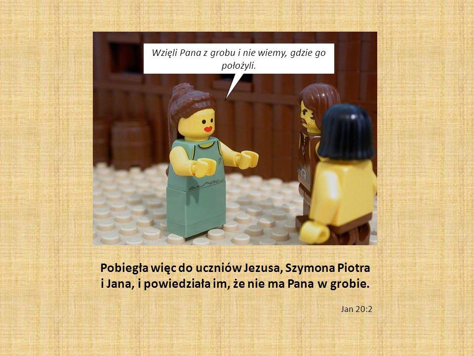 Pobiegła więc do uczniów Jezusa, Szymona Piotra i Jana, i powiedziała im, że nie ma Pana w grobie. Jan 20:2 Wzięli Pana z grobu i nie wiemy, gdzie go