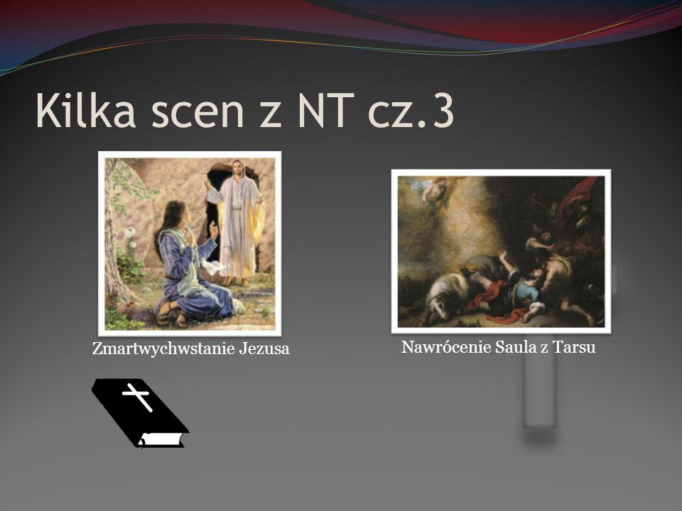 Kilka scen z NT cz.3 Zmartwychwstanie Jezusa Nawrócenie Saula z Tarsu