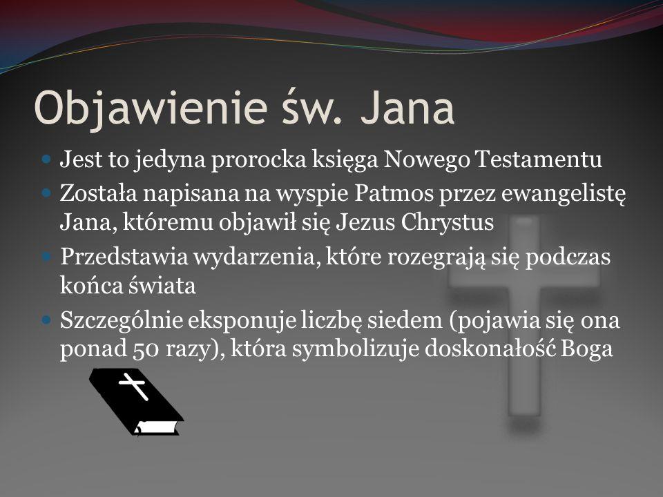 Objawienie św. Jana Jest to jedyna prorocka księga Nowego Testamentu Została napisana na wyspie Patmos przez ewangelistę Jana, któremu objawił się Jez
