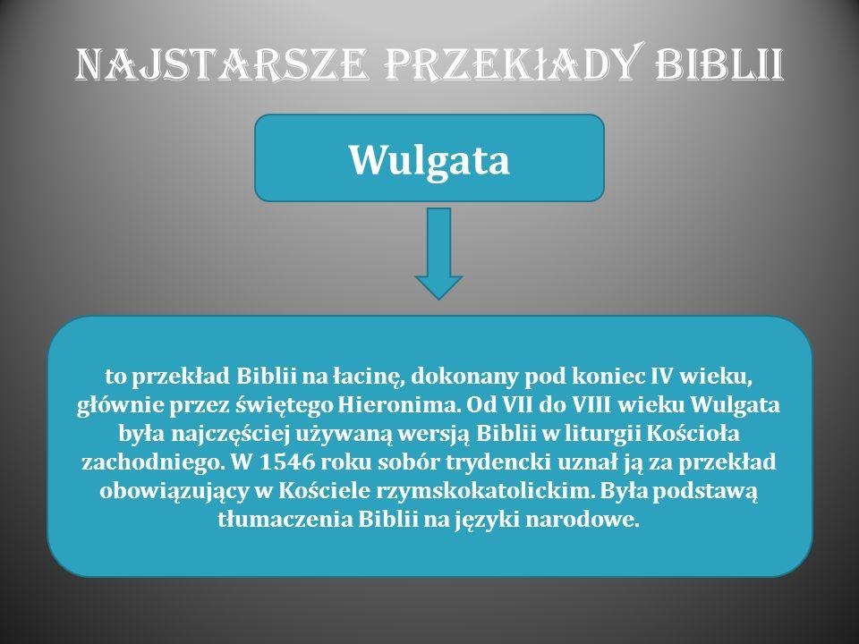 Najstarsze przek ł ady Biblii Wulgata to przekład Biblii na łacinę, dokonany pod koniec IV wieku, głównie przez świętego Hieronima. Od VII do VIII wie