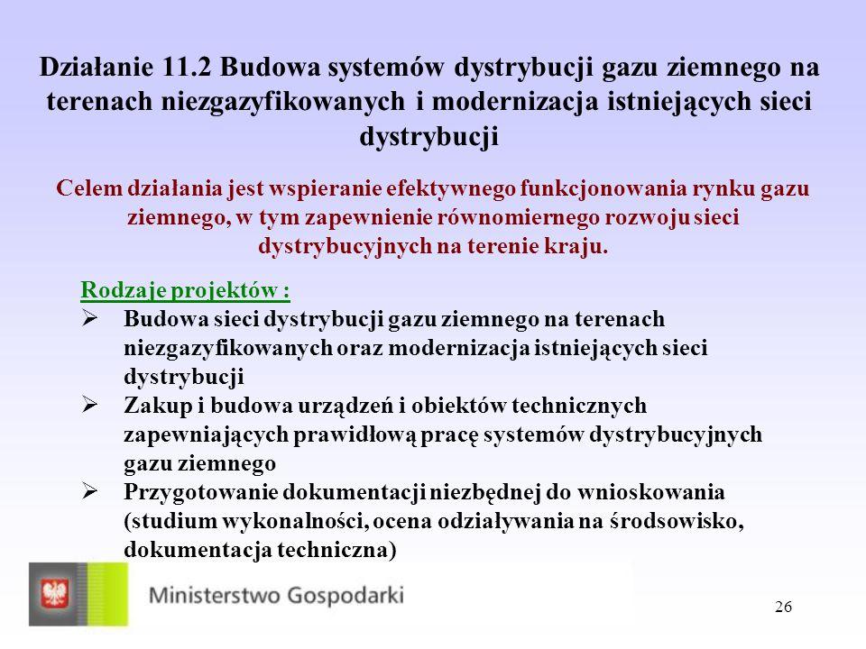 26 Działanie 11.2 Budowa systemów dystrybucji gazu ziemnego na terenach niezgazyfikowanych i modernizacja istniejących sieci dystrybucji Celem działan