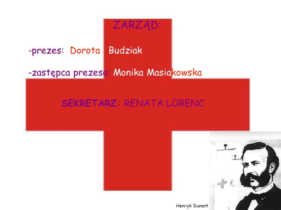 ZARZĄD: -prezes: Dorota Budziak -zastępca prezesa: Monika Masiakowska SEKRETARZ: RENATA LORENC Henryk Dunant