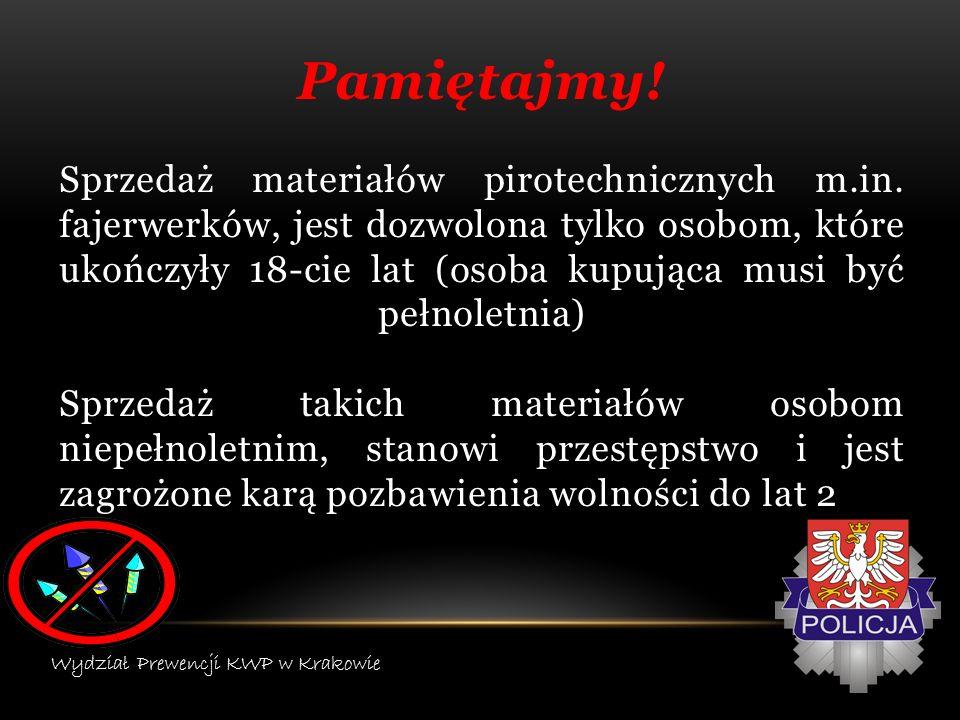 Petardy, fajerwerki należy kupować tylko w sklepach posiadających odpowiednie koncesje, zezwolenia Na produkcie powinna znajdować się instrukcja użycia w języku polskim, którą przed użyciem należy dokładnie przeczytać W trakcie używania fajerwerków, należy zwrócić szczególną uwagę na dzieci Wydział Prewencji KWP w Krakowie