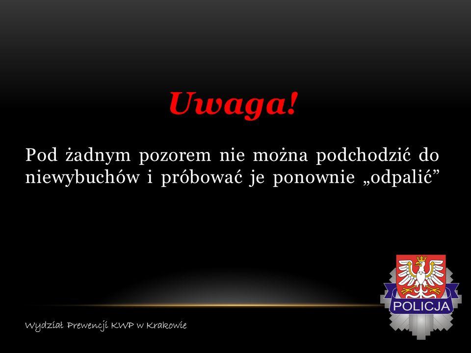Uwaga! Pod żadnym pozorem nie można podchodzić do niewybuchów i próbować je ponownie odpalić Wydział Prewencji KWP w Krakowie