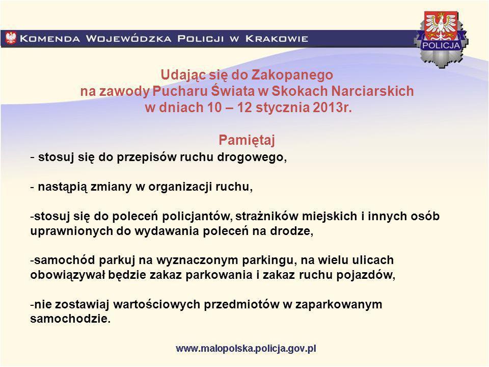 Udając się do Zakopanego na zawody Pucharu Świata w Skokach Narciarskich w dniach 10 – 12 stycznia 2013r. Pamiętaj - stosuj się do przepisów ruchu dro