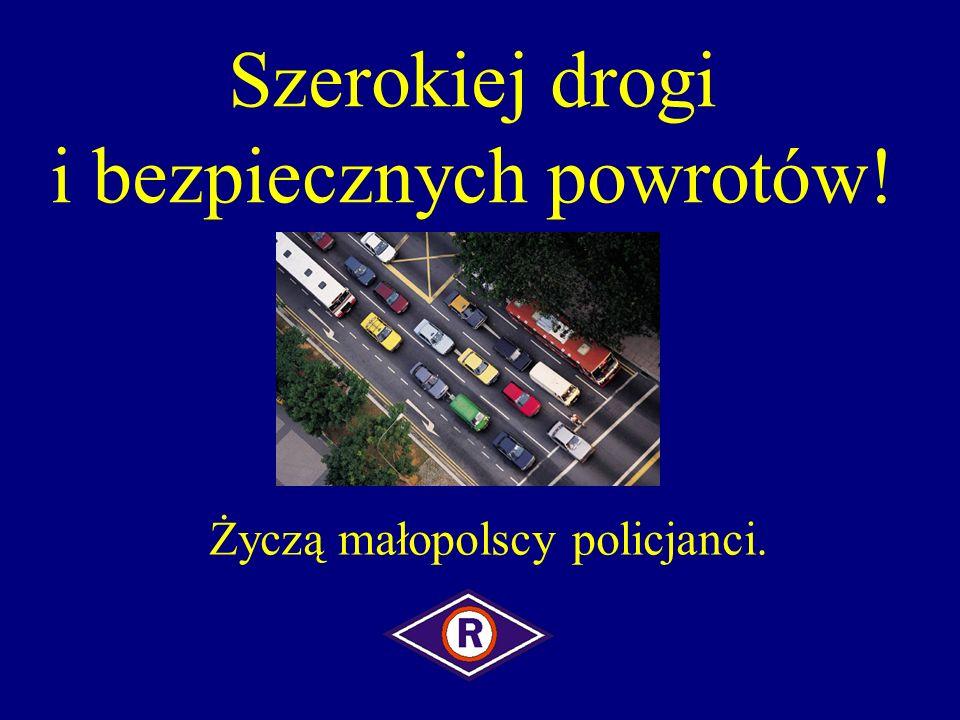 Szerokiej drogi i bezpiecznych powrotów! Życzą małopolscy policjanci.