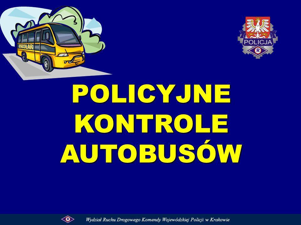 POLICYJNE KONTROLE AUTOBUSÓW Wydział Ruchu Drogowego Komendy Wojewódzkiej Policji w Krakowie