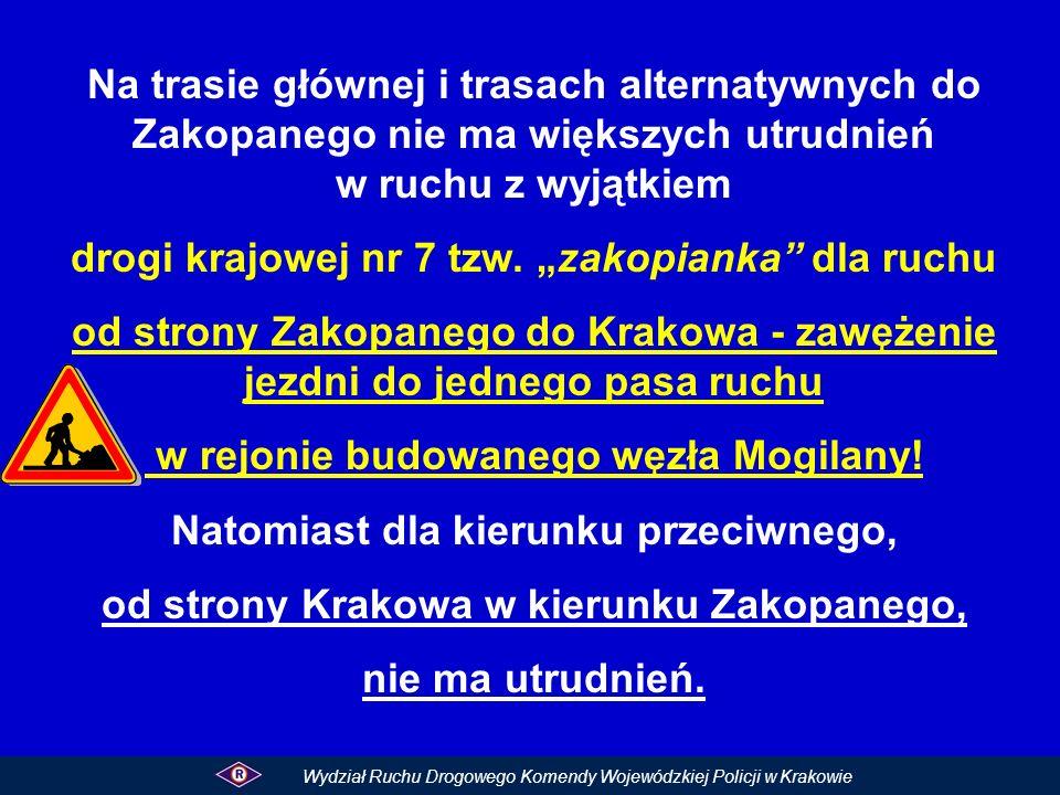 Nowy Targ Rabka Zakopane Myślenice Głogoczów Kraków Wydział Ruchu Drogowego Komendy Wojewódzkiej Policji w Krakowie Mogilany jeden pas ruchu z kierunku Zakopane – Kraków.