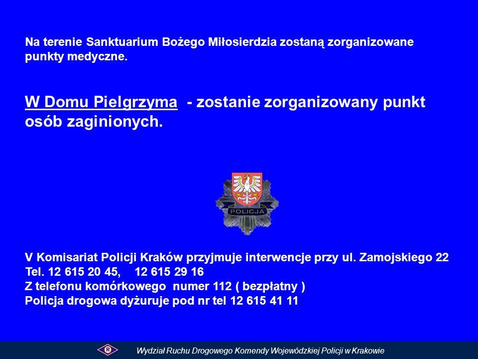 Wydział Ruchu Drogowego Komendy Wojewódzkiej Policji w Krakowie Na terenie Sanktuarium Bożego Miłosierdzia zostaną zorganizowane punkty medyczne. W Do